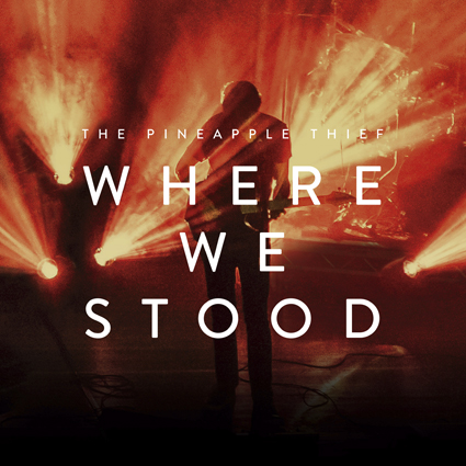 Pineapple Thief – Where We Stood
