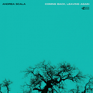 Andrea Scala - Coming Back, Leaving Again